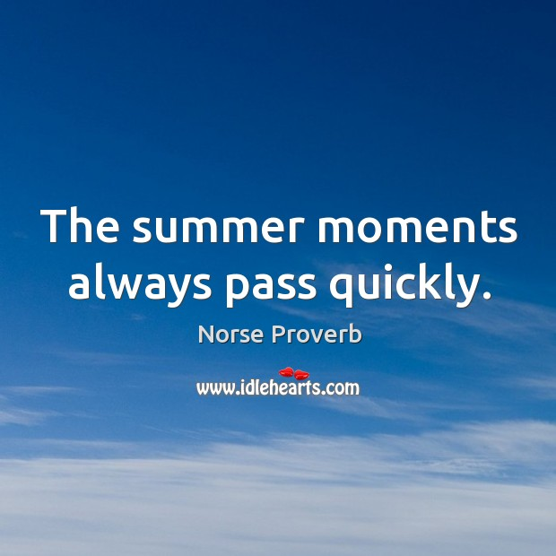 The summer moments always pass quickly. Norse Proverbs Image