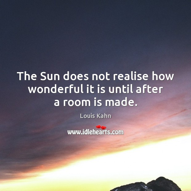 Image, The Sun does not realise how wonderful it is until after a room is made.