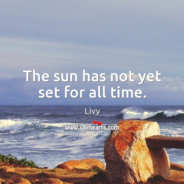 The sun has not yet set for all time. Image