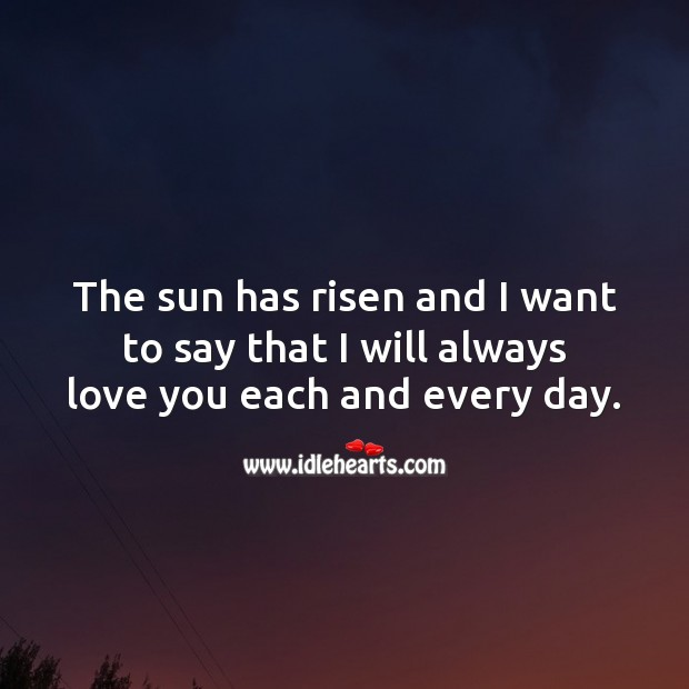 The sun has risen and I want to say that I will always love you each and every day. Heart Touching Love Quotes Image