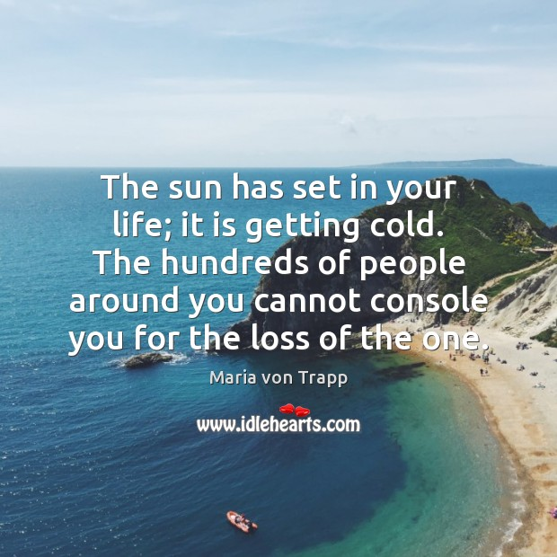 The sun has set in your life; it is getting cold. The Image