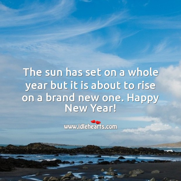 The sun has set on a whole year but it is about to rise on a brand new one. Happy New Year Messages Image