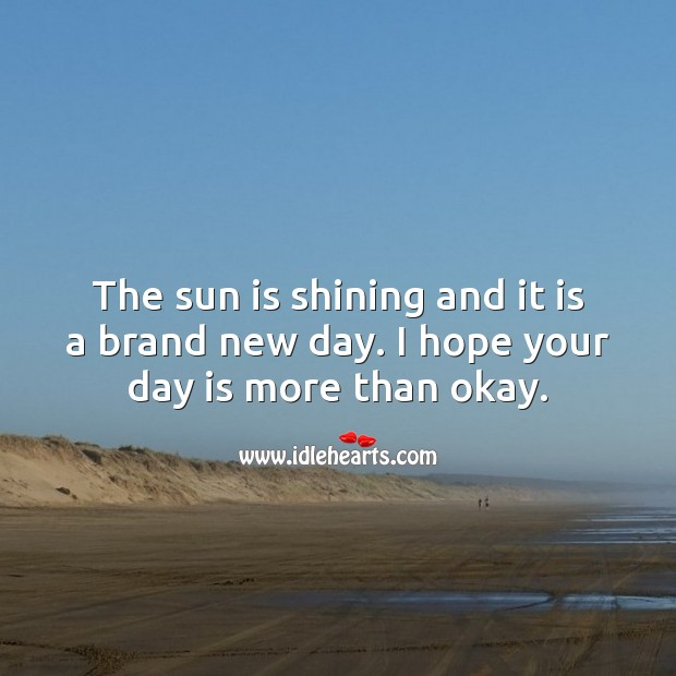 The sun is shining and it is a brand new day. I hope your day is more than okay. Image