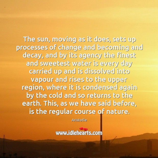 The sun, moving as it does, sets up processes of change and Image