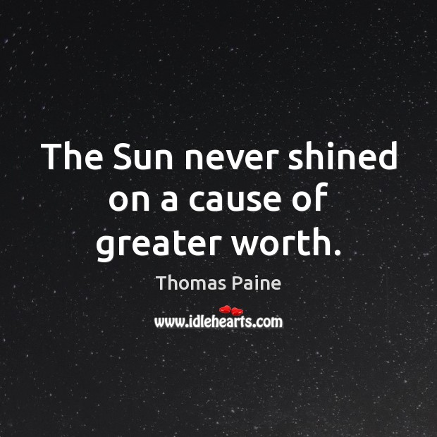 Image, The Sun never shined on a cause of greater worth.