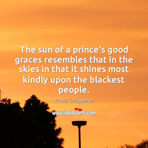 The sun of a prince's good graces resembles that in the skies Franz Grillparzer Picture Quote