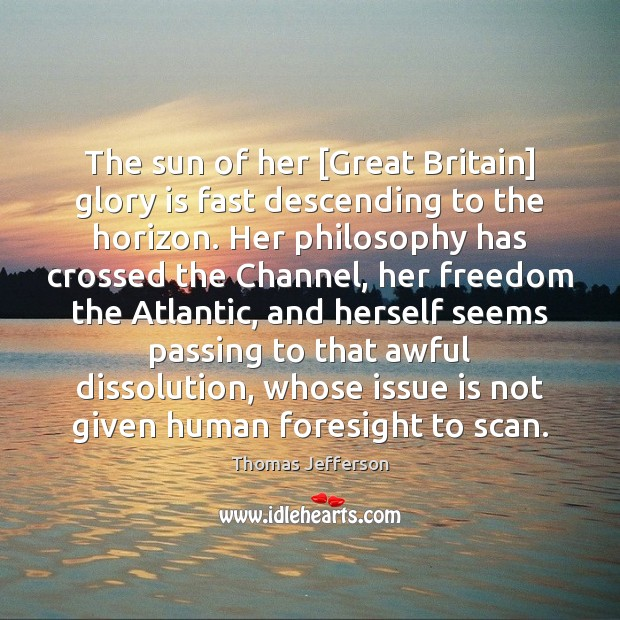 The sun of her [Great Britain] glory is fast descending to the Image