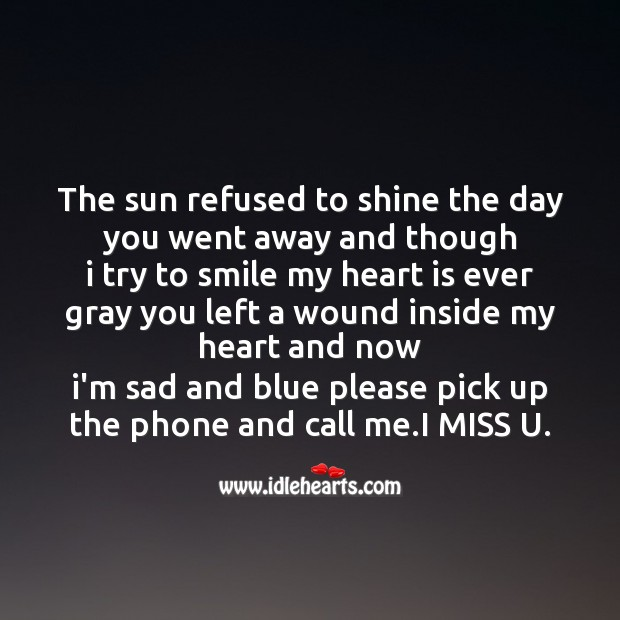 The sun refused to shine the day you went away and though Missing You Messages Image