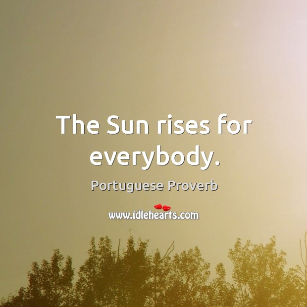 Image, The sun rises for everybody.