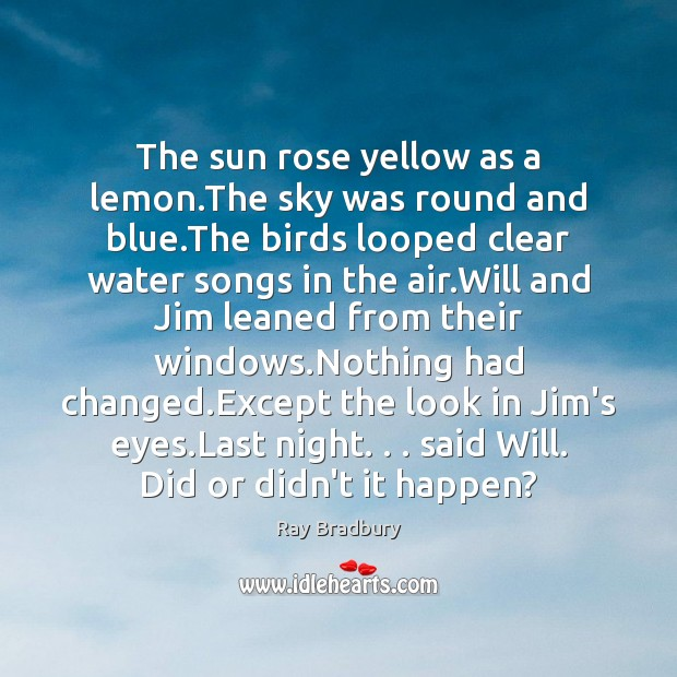 The sun rose yellow as a lemon.The sky was round and Image