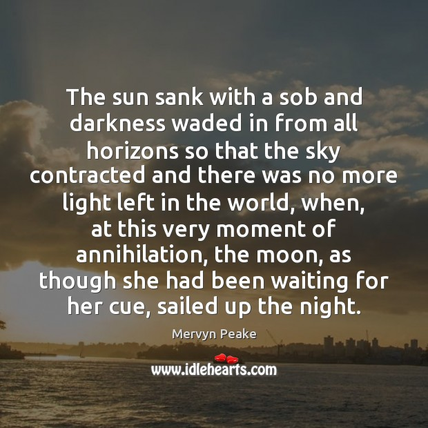 The sun sank with a sob and darkness waded in from all Mervyn Peake Picture Quote