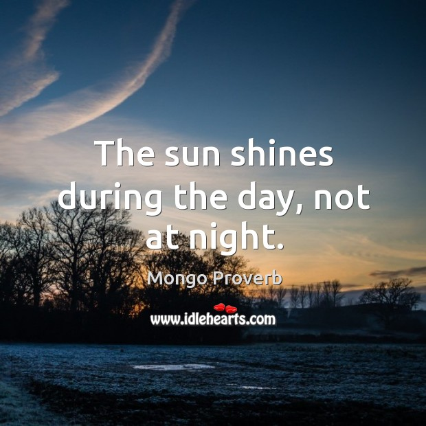 Image, The sun shines during the day, not at night.
