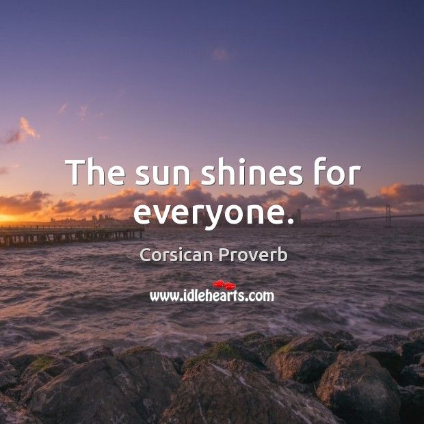 The sun shines for everyone. Image