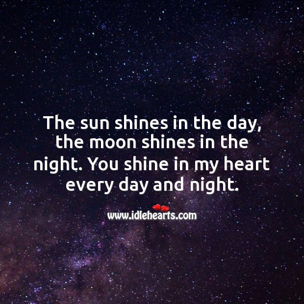 The sun shines in the day, the moon shines in the night. Heart Quotes Image