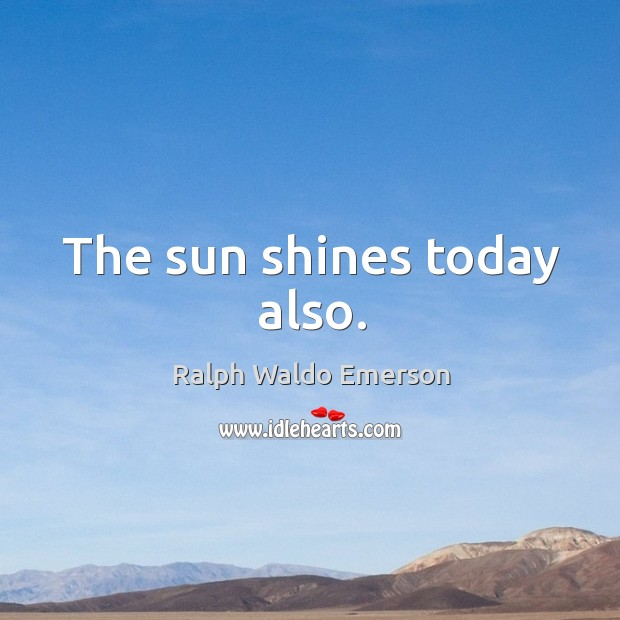 The sun shines today also. Image