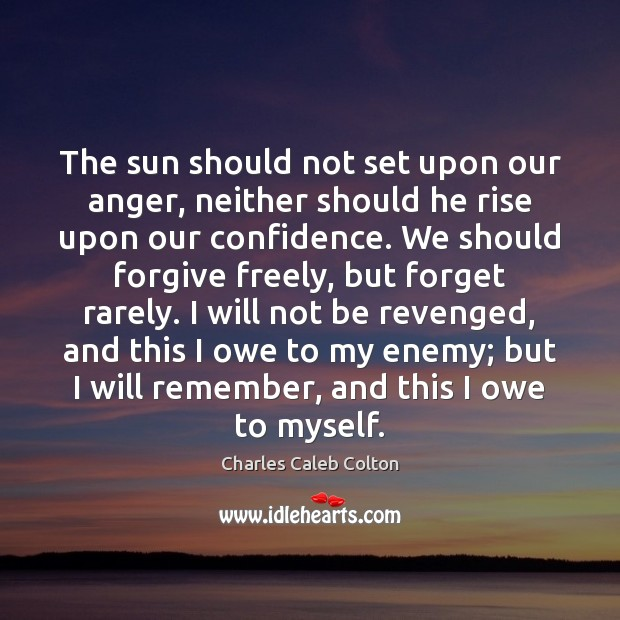The sun should not set upon our anger, neither should he rise Charles Caleb Colton Picture Quote
