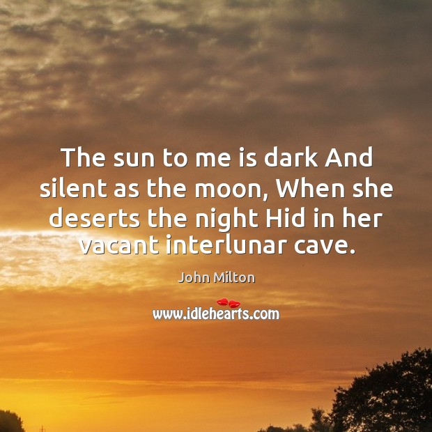 The sun to me is dark And silent as the moon, When Image