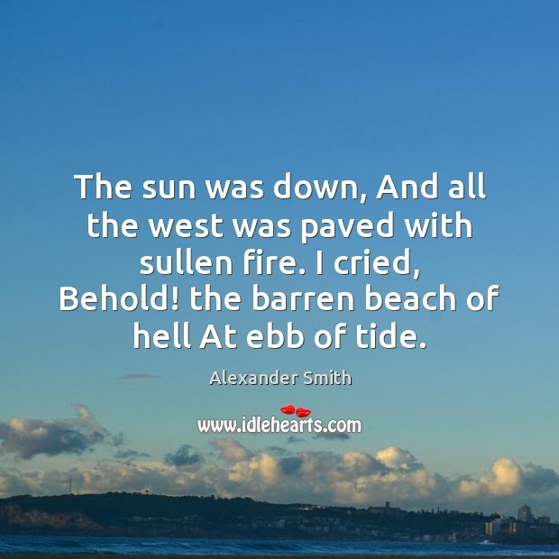 The sun was down, And all the west was paved with sullen Alexander Smith Picture Quote