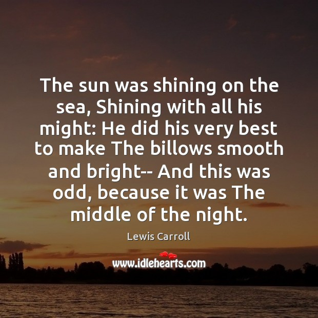 The sun was shining on the sea, Shining with all his might: Image