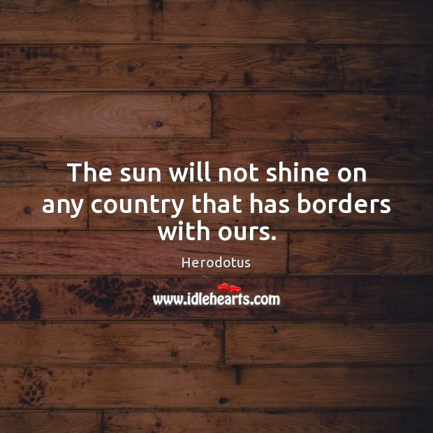 Image, The sun will not shine on any country that has borders with ours.