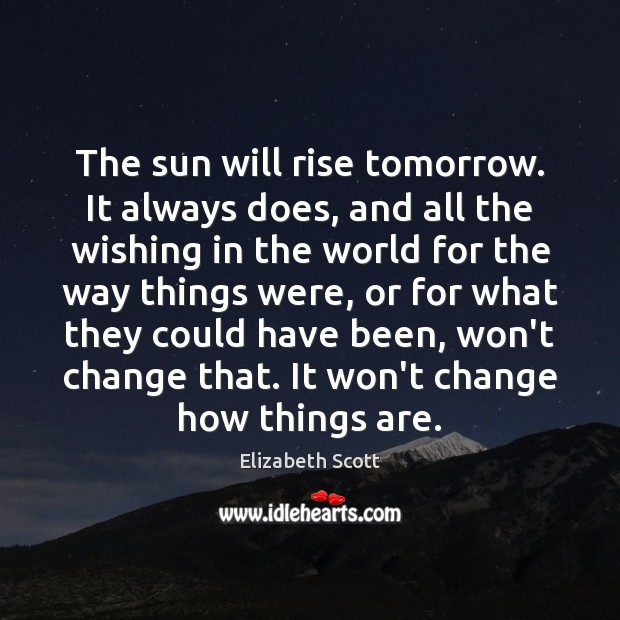 The sun will rise tomorrow. It always does, and all the wishing Image