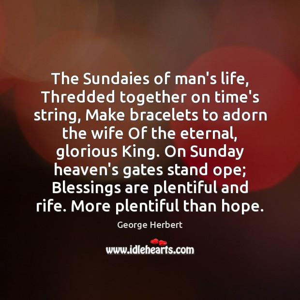 Image, The Sundaies of man's life, Thredded together on time's string, Make bracelets