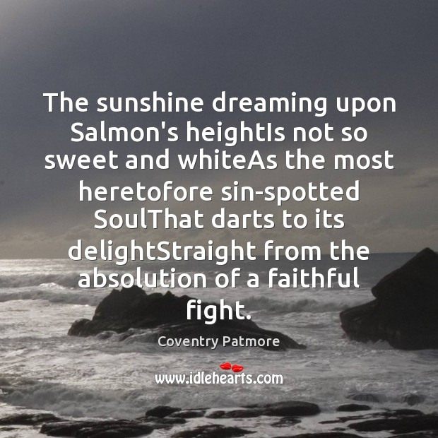 Image, The sunshine dreaming upon Salmon's heightIs not so sweet and whiteAs the