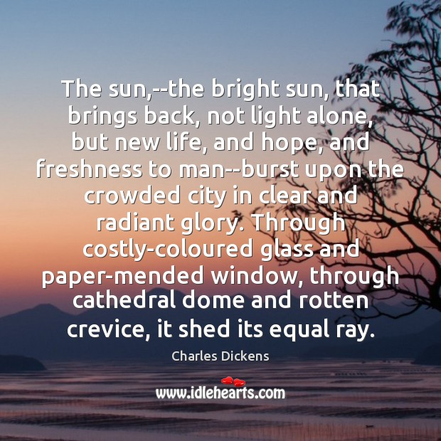 Image, The sun,–the bright sun, that brings back, not light alone, but