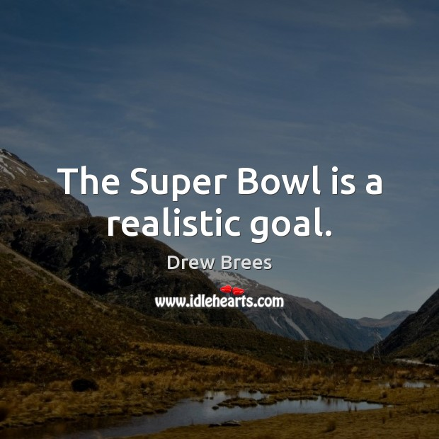 The Super Bowl is a realistic goal. Image