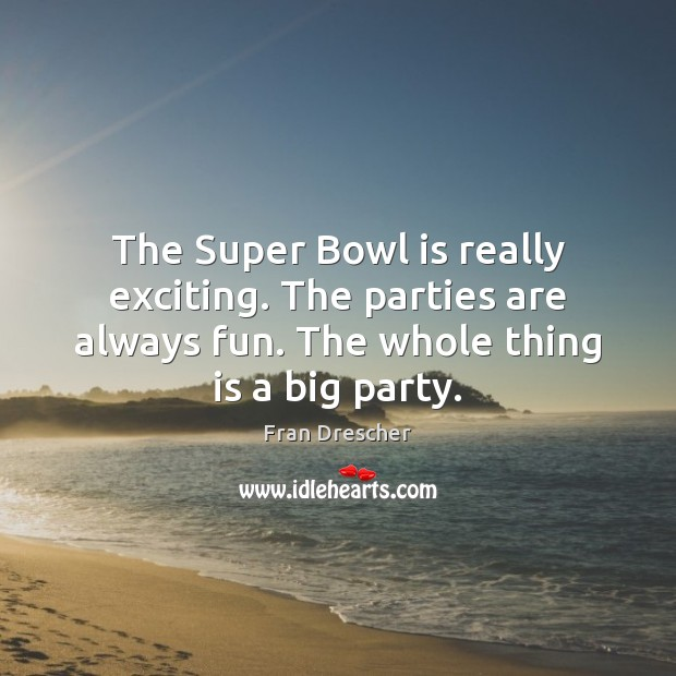 The Super Bowl is really exciting. The parties are always fun. The Image