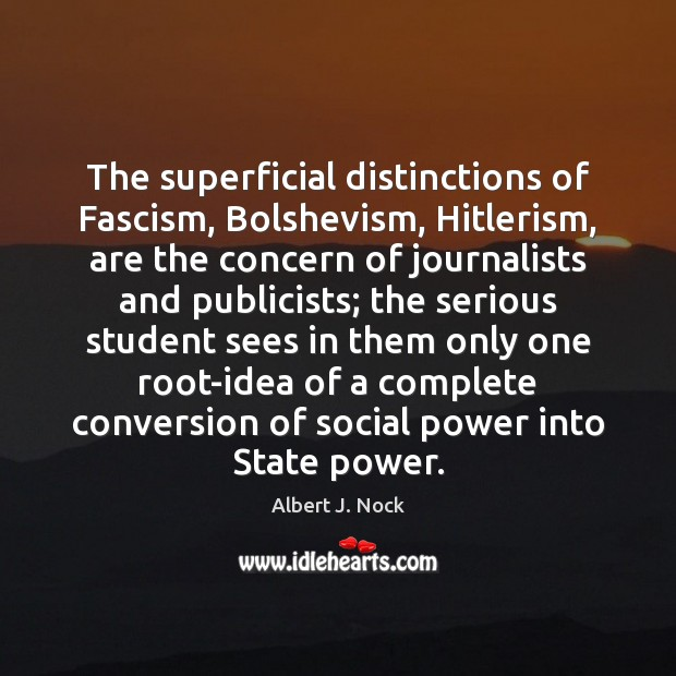 Image, The superficial distinctions of Fascism, Bolshevism, Hitlerism, are the concern of journalists