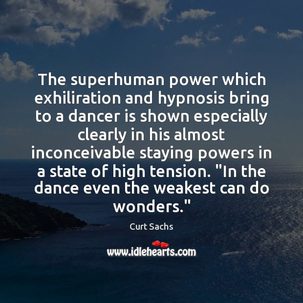 The superhuman power which exhiliration and hypnosis bring to a dancer is Image