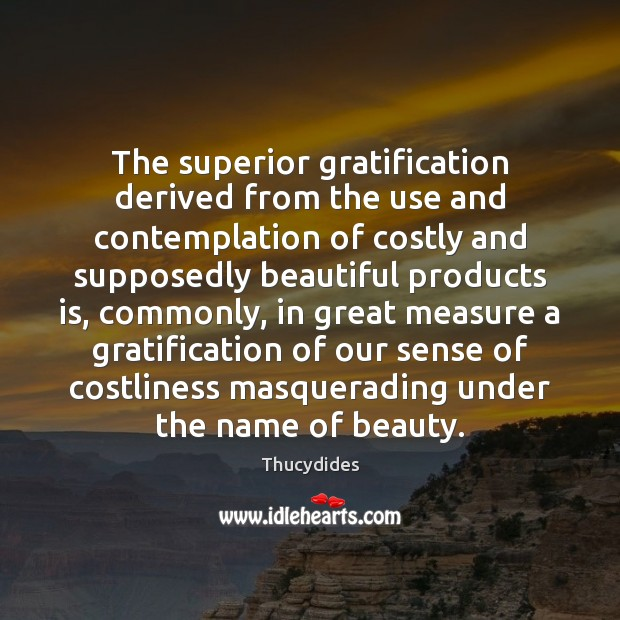 The superior gratification derived from the use and contemplation of costly and Image