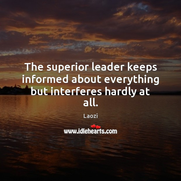 Image, The superior leader keeps informed about everything but interferes hardly at all.