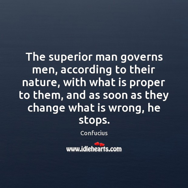 The superior man governs men, according to their nature, with what is Image