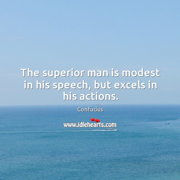 Image, The superior man is modest in his speech, but excels in his actions.