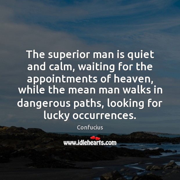 Image, The superior man is quiet and calm, waiting for the appointments of