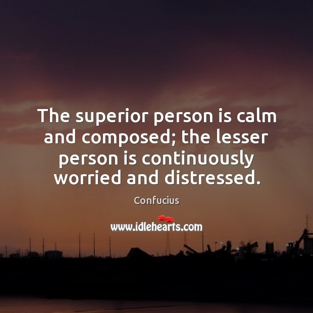 Image, The superior person is calm and composed; the lesser person is continuously
