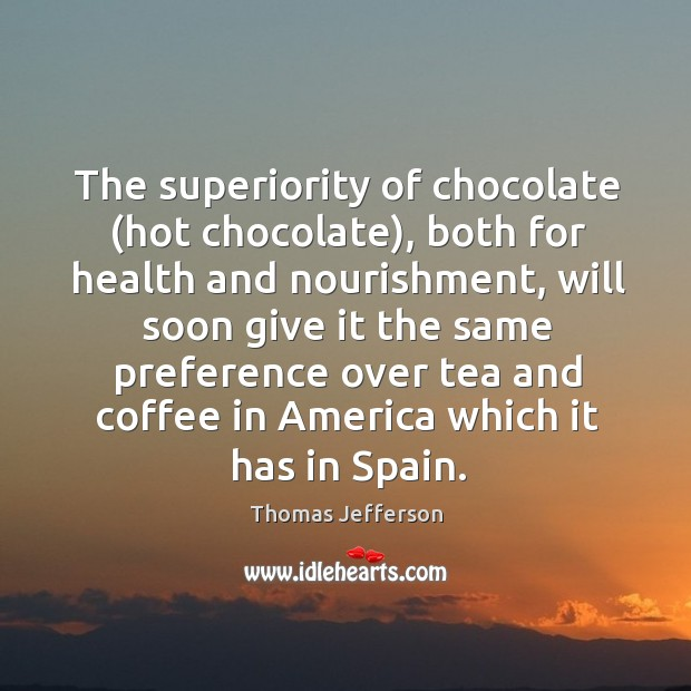 The superiority of chocolate (hot chocolate), both for health and nourishment, will Image