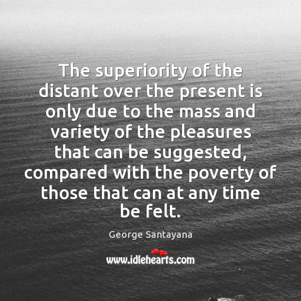 Image, The superiority of the distant over the present is only due to