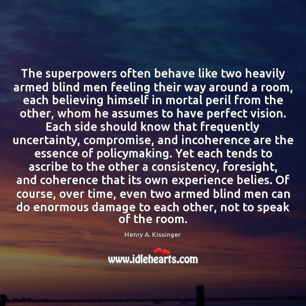 Image, The superpowers often behave like two heavily armed blind men feeling their
