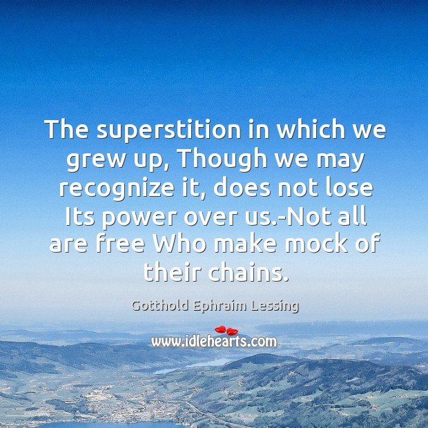 The superstition in which we grew up, Though we may recognize it, Image