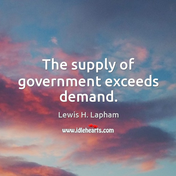 The supply of government exceeds demand. Image