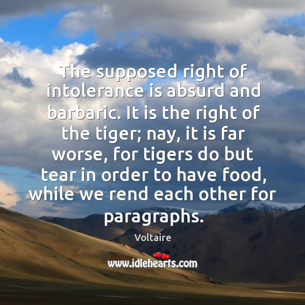 The supposed right of intolerance is absurd and barbaric. It is the Image