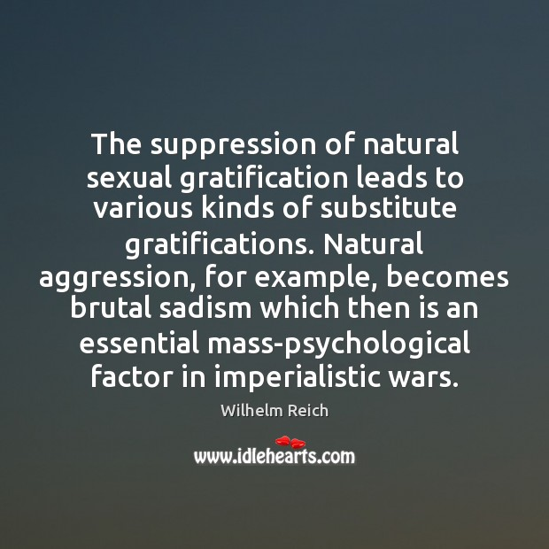 The suppression of natural sexual gratification leads to various kinds of substitute Image
