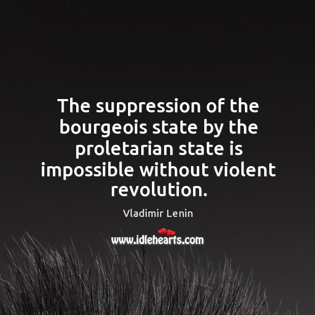 The suppression of the bourgeois state by the proletarian state is impossible Image