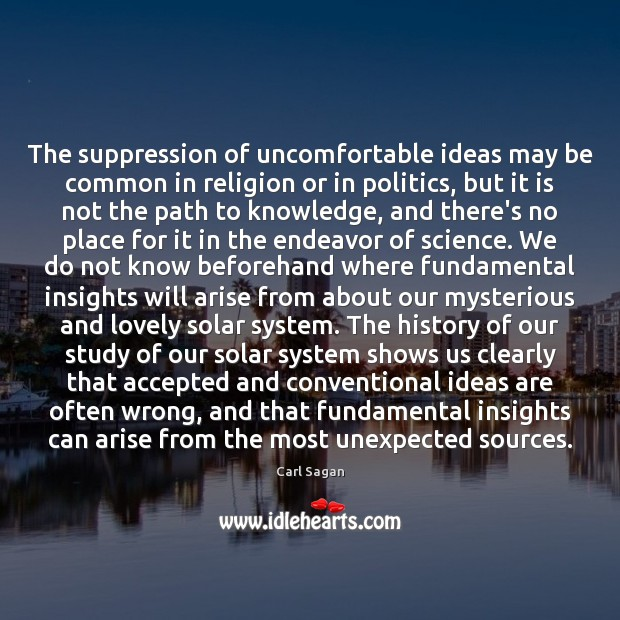 The suppression of uncomfortable ideas may be common in religion or in Carl Sagan Picture Quote