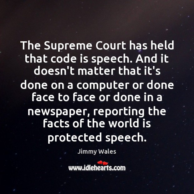 The Supreme Court has held that code is speech. And it doesn't Jimmy Wales Picture Quote