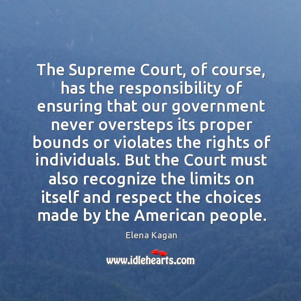 The supreme court, of course, has the responsibility of ensuring Elena Kagan Picture Quote