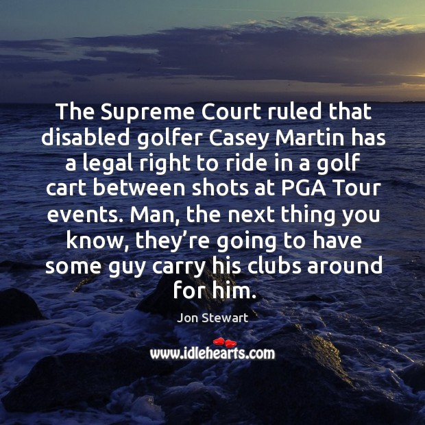 Image, The supreme court ruled that disabled golfer casey martin has a legal right to ride in a golf